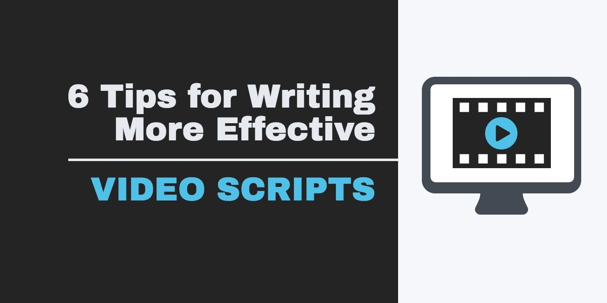 6 Tips for Writing More Effective Video Scripts