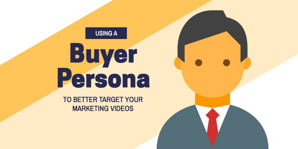 Using a Buyer Persona to Better Target Your Marketing Videos